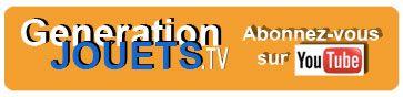 Abonnez-vous à GenerationJOUETS.TV